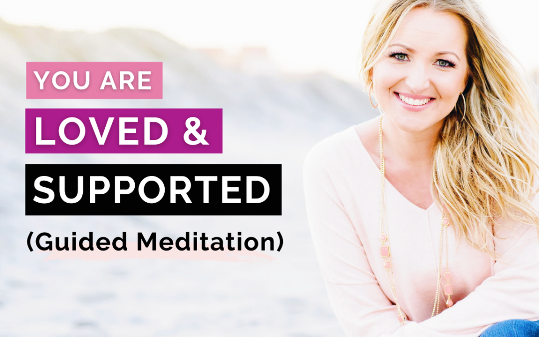 You are Loved and Supported | Guided Meditation