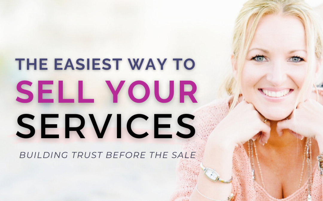 Building Trust Before the Sale (The Easiest Way to Sell Your Services)